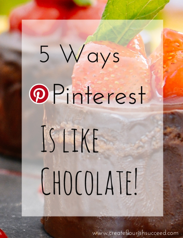 5 ways Pinterest is like Chocolate. On Create || Flourish || Succeed blog